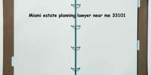 Miami estate planning lawyer near me 33101